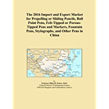 The 2016 Import and Export Market for Propelling or Sliding Pencils, Ball Point Pens, Felt-Tipped or Porous-Tipped Pens and Markers, Fountain Pens, Stylographs, and Other Pens in China