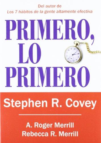 Primero, lo primero por Stephen Richards Covey, Rebecca R. Merrill, Roger A. Merrill