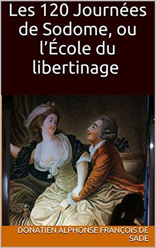 Les 120 Journées de Sodome, ou l'École du libertinage par Donatien Alphonse François de Sade