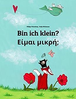 Bin ich klein? Είμαι μικρή;: Kinderbuch Deutsch-Griechisch (zweisprachig/bilingual) (Weltkinderbuch 3) von [Winterberg, Philipp]