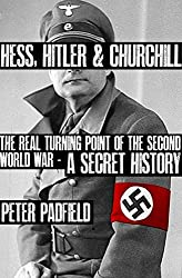 Hess, Hitler and Churchill: The Real Turning Point of the Second World War - A Secret History by Peter Padfield (2013-10-03)