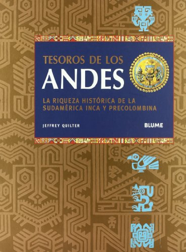 Tesoros De Los Andes / Treasures of the Andes: La Riqueza Historica De La Sudamerica Inca Y Precolombina / the Glories of Inca and Pre-columbian South America