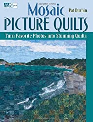 Mosaic Picture Quilts: Turn Favorite Photos Into Stunning Quilts (That Patchwork Place)