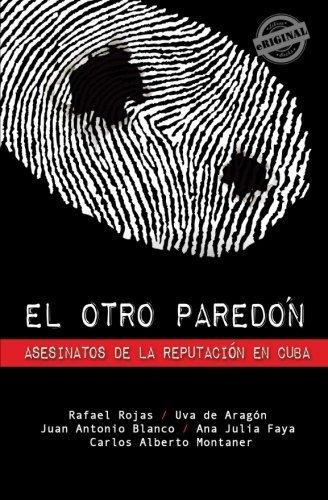 El otro pared??n: Asesinatos de la reputaci??n en Cuba (Spanish Edition) by Rafael Rojas (2011-05-01)