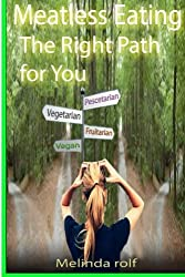 Meatless Eating: The Rght Path For You: Volume 13 (The Home Life Series) by Melinda Rolf (2015-01-14)