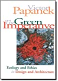 By VICTOR PAPANEK THE GREEN IMPERATIVE: ECOLOGY AND ETHICS IN DESIGN AND ARCHITECTURE [Paperback]