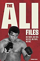 The Ali Files: His Fights, His Foes, His Fees, His Feats, His Fate by Norman Giller (2015-09-15)
