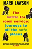 Front cover for the book The Battle for Room Service: Journeys to All the Safe Places by Mark Lawson