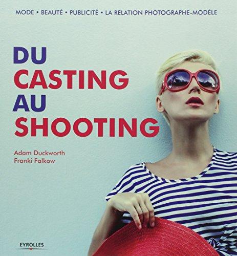 Du casting au shooting : Mode, Beauté, Publicité, La relation photographe, modèle