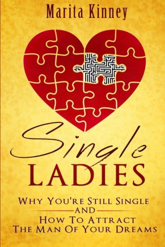 Single Ladies: Why You're Still Sinle: and How to Attract the Man of Your Dreams