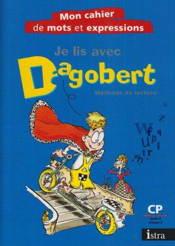 Je lis avec Dagobert : Méthode de lecture : Mon cahier de mots et d'expressions
