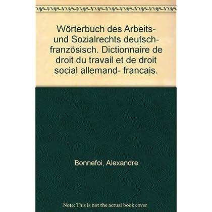 Wörterbuch des Arbeits- und Sozialrechts deutsch- französisch. Dictionnaire de droit du travail et de droit social allemand- francais.