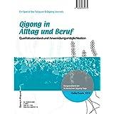 Qigong in Alltag und Beruf: Qualitätsstandard und Anwendungsmöglichkeiten - Kongressband der 9. Deutschen Qigong-Tage 2010 in Halle/Saale