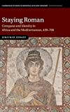 Staying Roman: Conquest and Identity in Africa and the Mediterranean, 439-700 (Cambridge Studies in Medieval Life and Thought: Fourth Series, Band 82) - Jonathan Conant