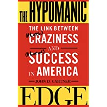The Hypomanic Edge: The Link Between (A Little) Craziness and (A Lot of) Success in America (English Edition)
