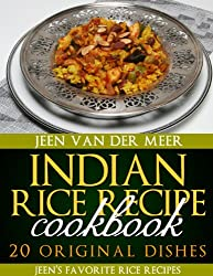 Indian Rice Recipe Cookbook: 20 Original Dishes (Jeen's favorite Rice Recipes Book 3) (English Edition)