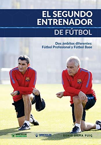El Segundo Entrenador de Fútbol: Dos ámbitos diferentes: fútbol profesional y fútbol base por Denis Silva Puig