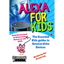 Alexa for Kids: The Essential Kids guide to Amazon Echo Devices - Voted best Amazon Echo for Kids book 2018
