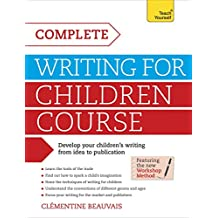 Complete Writing For Children Course: Develop your children's writing from idea to publication (English Edition)