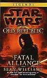 Fatal Alliance: Star Wars Legends (the Old Republic) (Star Wars: The Old Republic)