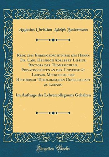 Rede zum Ehrengedächtnisse des Herrn Dr. Carl Heinrich Adelbert Lipsius, Rectors der Thomasschule, Privatdocenten an der Universität Leipzig, ... Im Auftrage des Lehrercollegiums Gehalten