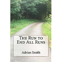 The Run to End All Runs