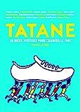 Tatane : 50 idées joyeuses pour changer le foot / [Fernando Arrabal, Benjamin Biolay, Bertrand Bonello... [et al.]   Biolay, Benjamin (1973-....). auteur