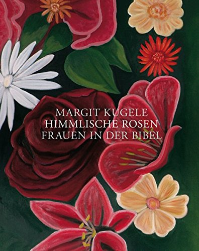 Himmlische Rosen: Frauen in der Bibel (Lindemanns Bibliothek)