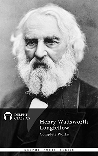Delphi Complete Works of Henry Wadsworth Longfellow (Delphi Poets Series Book 13) (English Edition)
