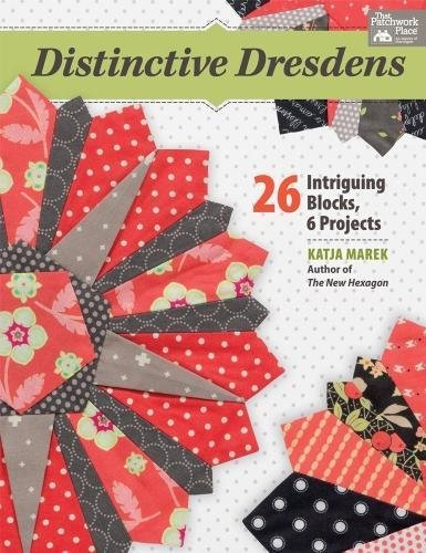 Distinctive Dresdens: 26 Intriguing Blocks, 6 Projects -