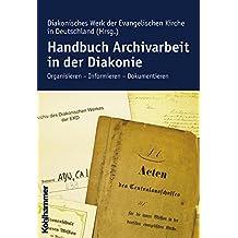 Handbuch Archivarbeit in der Diakonie: Organisieren - Informieren - Dokumentieren