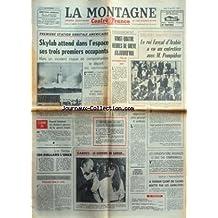 MONTAGNE (LA) [No 17739] du 15/05/1973 - 1ERE STATION ORBITALE AMERICAINE / SKYLAB ATTEND DANS L'ESPACE - LE ROI FAYCAL D'ARABIE A EU UN ENTRETIEN AVEC POMPIDOU - LES CONDITIONS DE TRAVAIL - CANNES / LE SOURIRE DE SARAH MILES - LES CONVERSATIONS KISSINGER - LE DUC THO COMPROMISES