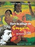 Dans le sillage de Gauguin : un voyage de Pont-Aven à Tahiti | Dussard Thierry. Auteur
