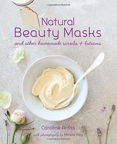 Natural Beauty Masks: and other homemade scrubs and lotions PDF Books
