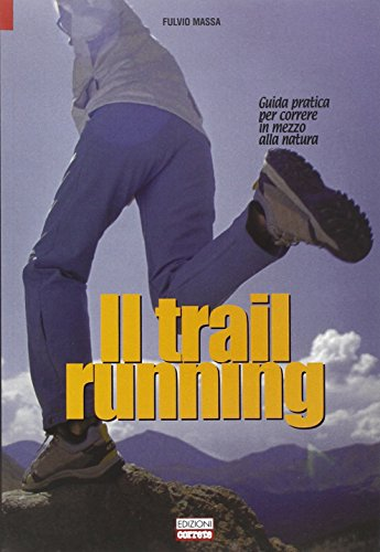 Il trail running. Guida pratica per correre in mezzo alla natura