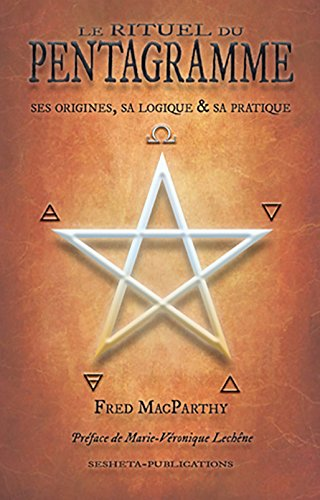 Le Rituel du Pentagramme, ses origines, sa logique et sa pratique. par Fred MacParthy