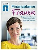 Finanzplaner Frauen: Sorgenfrei, sicher und unabhängig durch alle Lebensphasen