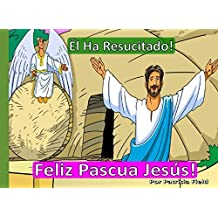 Él Ha Resucitado! - Feliz Pascua Jesús!