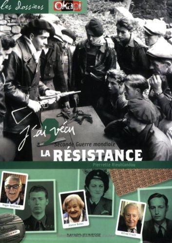 J'ai vécu la résistance : Seconde Guerre mondiale