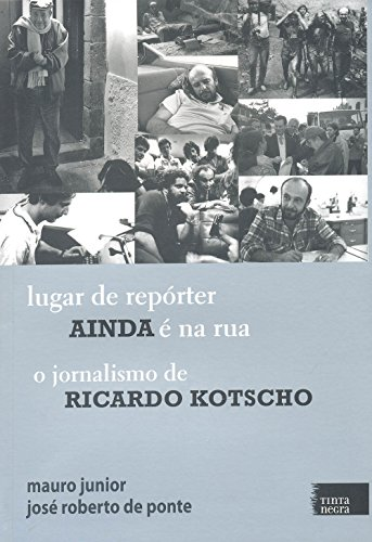 Lugar De Reporter Ainda E Na Rua - O Jornalismo De Ricardo Kotscho (Em Portuguese do Brasil)