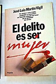 Delito es ser mujer, el par  José Luis Martín Vigil