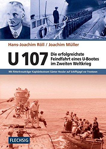 ZEITGESCHICHTE - U 107 - Die erfolgreichste Feindfahrt eines U-Bootes im Zweiten Weltkrieg - Mit Ritterkreuzträger Kapitänleutnant Günter Hessler auf ... (Flechsig - Geschichte/Zeitgeschichte)