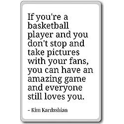 If you're a basketball player and you don't ... - Kim Kardashian - Frases