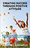 CREATING SUCCESS THROUGH POSITIVE ATTITUDE: ATTITUDE IS EVERYTHING: ATTITUDE FOR WINNING:: best:Free:Bible:Verses:Top:100:NY:New:York:Times: On:List:In:Non:Fiction:books:Free:Sale:Month:Releases:2018