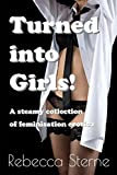 Turned into Girls!: A steamy collection of feminisation erotica