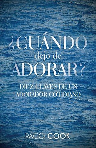 cuando-dejo-de-adorar-diez-claves-de-un-adorador-cotidiano-spanish-edition