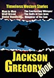 THE JACKSON GREGORY BOOK:  10 CLASSIC WESTERN STORIES, WOLF BREED,THE SHORT CUT,DAUGHTER OF THE SUN,SIX FEET FOUR,MAN TO MAN,UNDER HANDICAP,THE DESERT VALLEY…