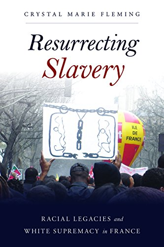 Resurrecting Slavery: Racial Legacies and White Supremacy in France por Crystal Marie Fleming