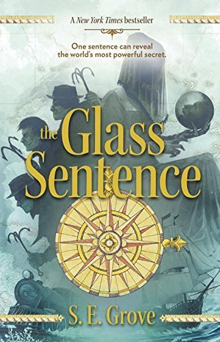 The Glass Sentence (The Mapmakers Trilogy) by S. E. Grove (2015-06-16)