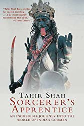 Sorcerer's Apprentice: An Incredible Journey into the World of India's Godmen by Tahir Shah (2011-07-01)